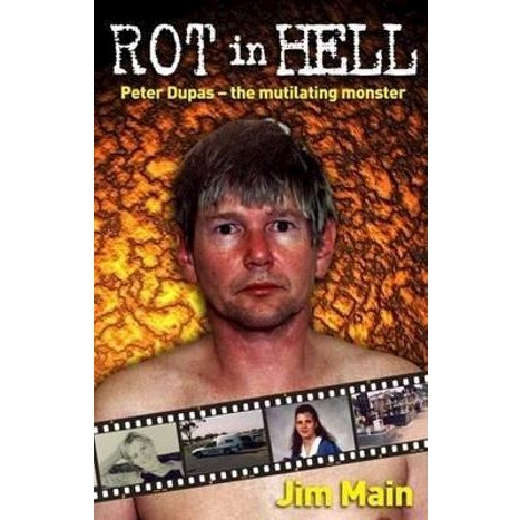 Rot in Hell : Peter Dupas - The Mutilating Monster