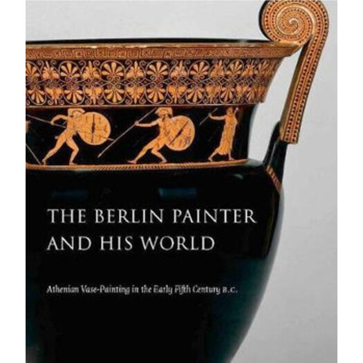 The Berlin Painter And His World Athenian Vase Painting In The
