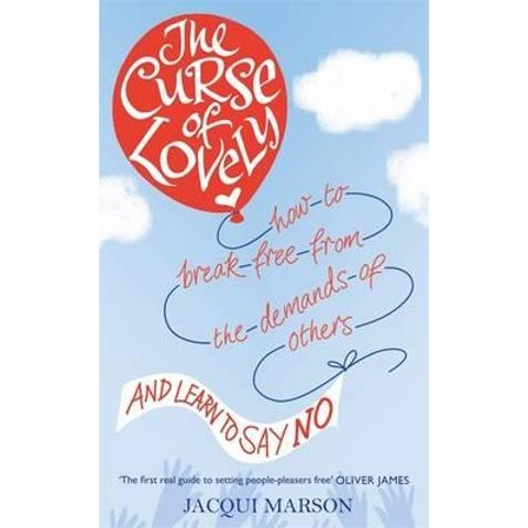 The Curse of Lovely : How to Break Free from the Demands of Others and  Learn How to Say No