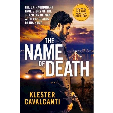 The Name of Death : The Extraordinary True Story Of The Brazilian Hitman  With 492 Deaths To His Name