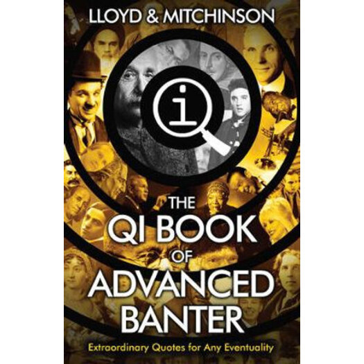 The QI Book of Advanced Banter : Extraordinary Quotes for Any Eventuality