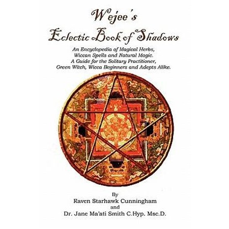 Wejees Eclectic Book of Shadows an Encyclopedia of Magical Herbs, Wiccan  Spells and Natural Magic  : A Guide for the Solitary Practitioner, Green
