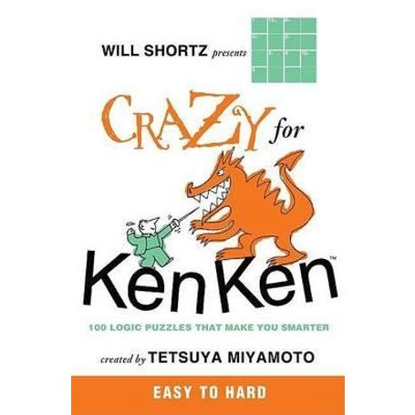Will Shortz Presents Crazy for Kenken Easy to Hard : 100 Logic Puzzles That  Make You Smarter