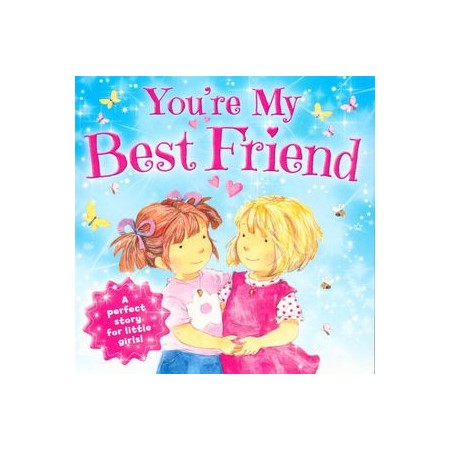 You're My Best Friend : A perfect story for little girls