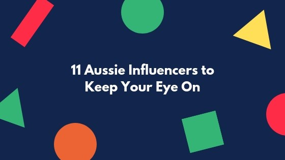 11 Aussie Influencers to Keep Your Eye On