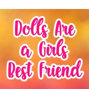 Dolls Are a Girl's Best Friend