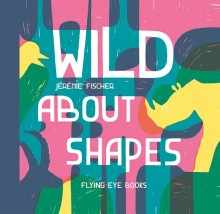 BOOKS_Wild_About_Shapes_Jeremie_Fischer_Flying_eye_cover