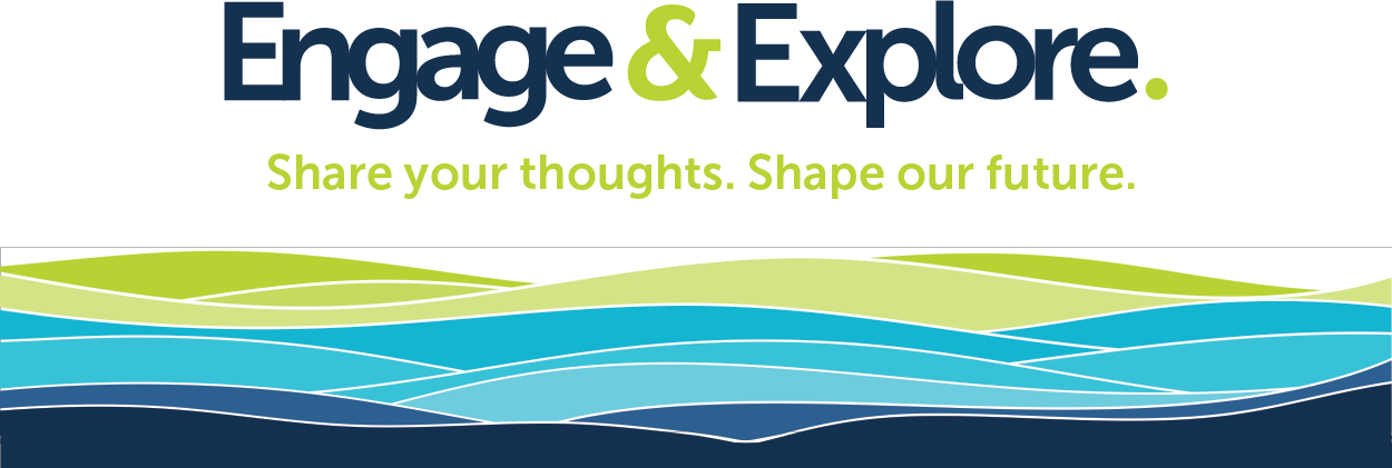Engage & Explore. Share your thoughts. Shape our future