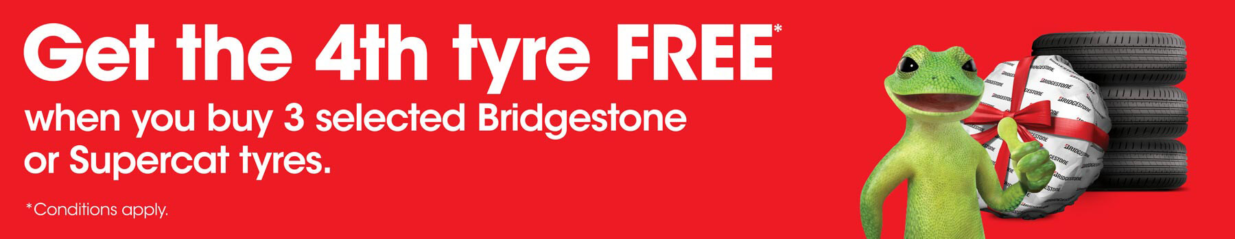 Get the 4th tyre FREE when you buy 3 selected Bridgestone or Supercat tyres