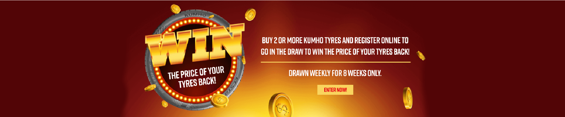Buy 2 or more Kumho Tyres and Register online to go in the draw to win the price of your tyres back!
