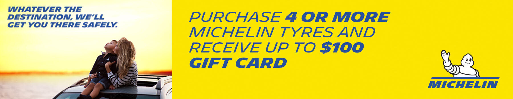Receive up to $100 Gift Car by purchasing 4 or more Michelin tyres