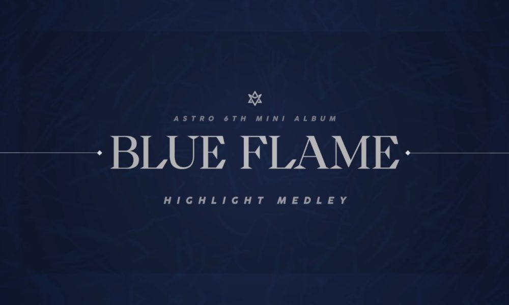 Astro Release Blue Themed Highlight Medley For Blue Flame
