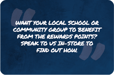 Want your local school or community group to benefitfrom the wards points? Speaktous in-storeto find outhow.