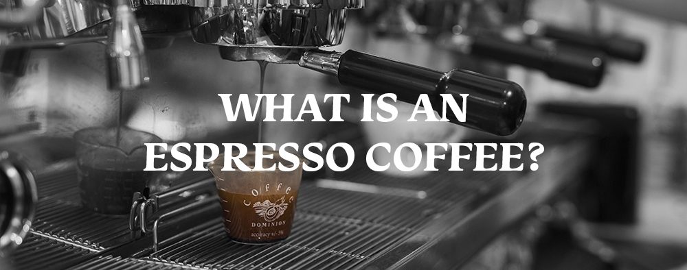 What is an espresso coffee?