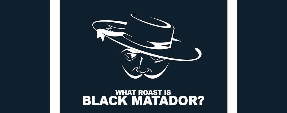 What roast is Black Matador?
