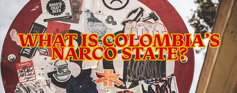 What is Colombia's NARCO State?