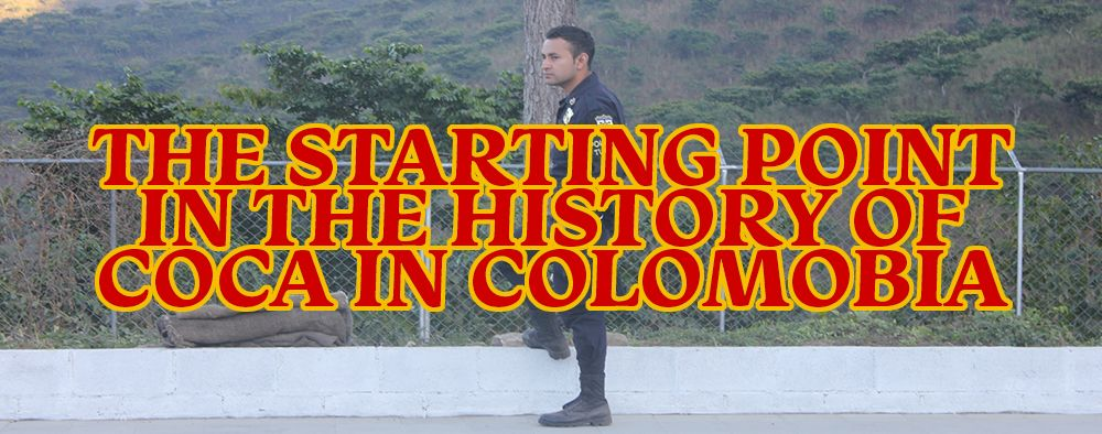 The Starting Point In The History of Coca In Colombia.