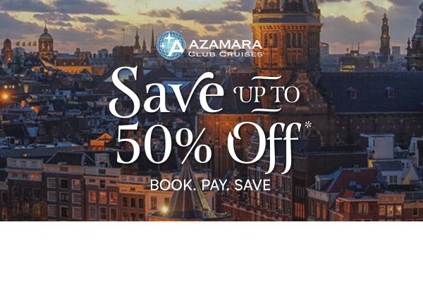 Azamara Book. Pay. Save Save up to 50%!