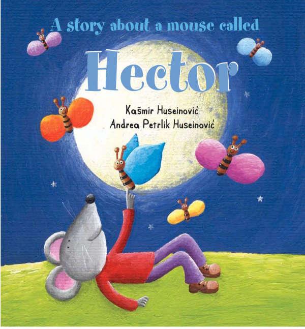 Book cover for A Story About A Mouse Called Hector by Kašmir Huseinović & Andrea Petrlik Huseinović