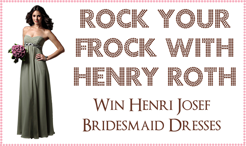rock your frock with henry roth2 Win Four Bridesmaids Frocks from Henry Roth Shuts This Week!