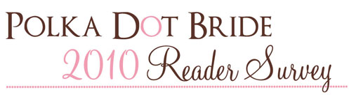 polka dot bride reader survey Polka Dot Bride 2010 Reader Survey