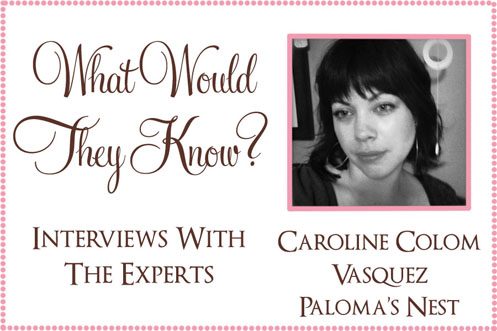 wwtk caroline palomas nest What Would They Know? Caroline Colom Vasquez of Palomas Nest