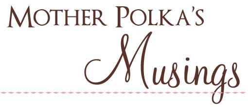 mother polkas musings5 Mother Polkas Musings Confidential Confidences