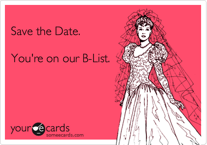 someecards.com - Save the Date. You're on our B-List.