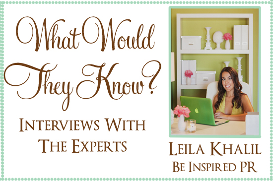 Expert Interview Leila Khalil What Would They Know? Leila Khalil Of Be Inspired PR