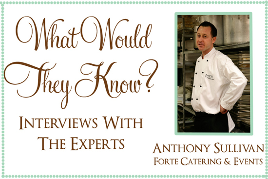 Expert Interview Anthony Sullivan What Would They Know? Anthony Sullivan of Forte Catering & Events