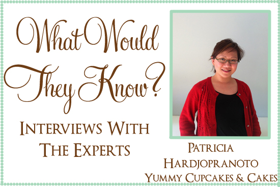 yummy cupcakes and cakes expert What Would They Know? Patricia Hardjopranoto of Yummy Cupcakes & Cakes