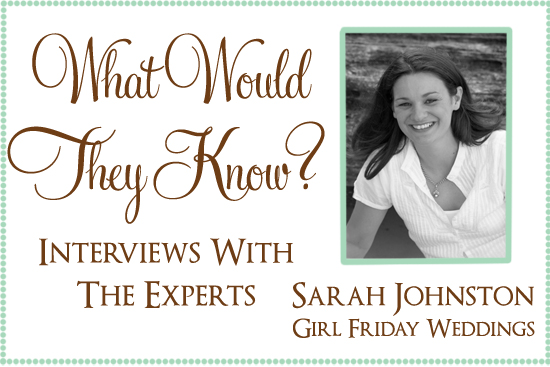 Sarah johnston girl friday expert What Would They Know? Sarah Johnston Of Girl Friday Weddings
