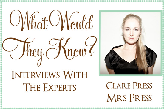 clare press mrs press expert interview What Would They Know? Clare Press of Mrs Press