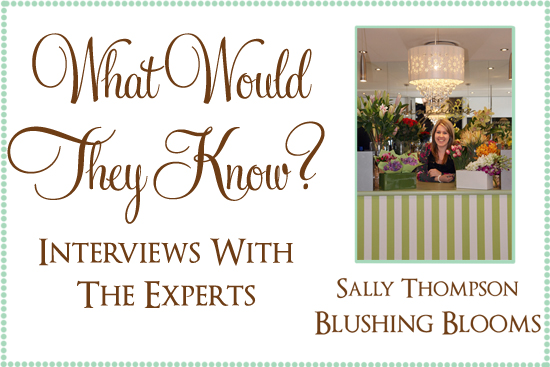 expert interview blushing blooms by sally thompson What Would They Know? Sally Thompson Of Blushing Blooms