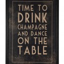 drink champagne and dance on the table