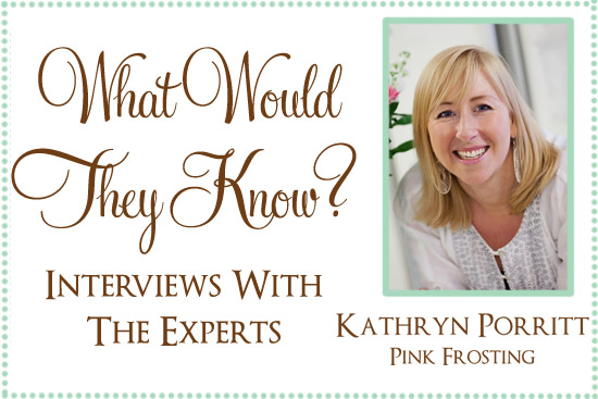 kathryn porritt pink frosting What Would They Know? Kathryn Porritt of Pink Frosting