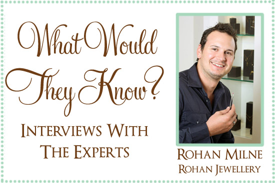 rohan jewellery What Would They Know? Rohan Milne from Rohan Jewellery