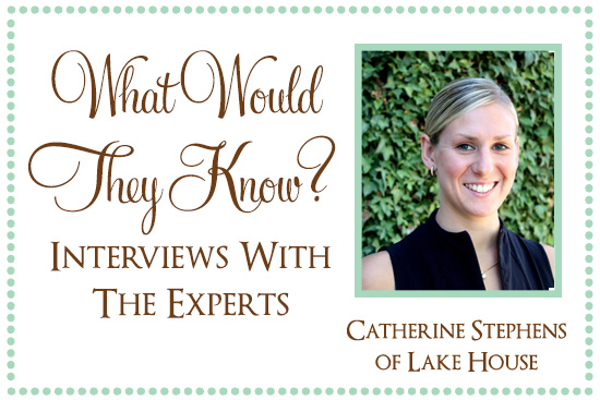 Catherine Stephens of Lake House What Would They Know? Catherine Stephens of Lake House