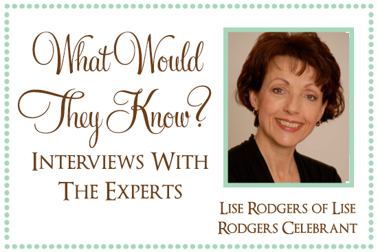 Lise Rodgers What Would They Know? Lise Rodgers of Lise Rodgers Celebrant