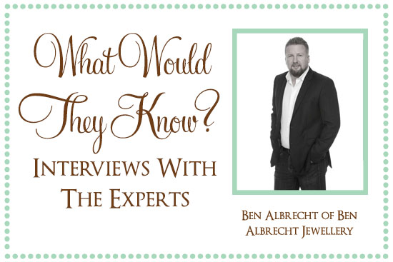Ben Albrecht What Would They Know? Ben Albrecht of Ben Albrecht Jewellery