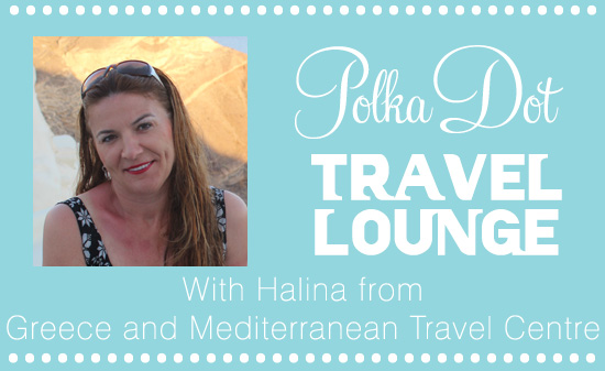halina travel lounge header The Polka Dot Travel Lounge Halina from Greece and Mediterranean Travel Centre