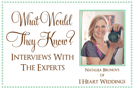 I Heart Weddings What Would They Know? Natalija Brunovs of I Heart Weddings