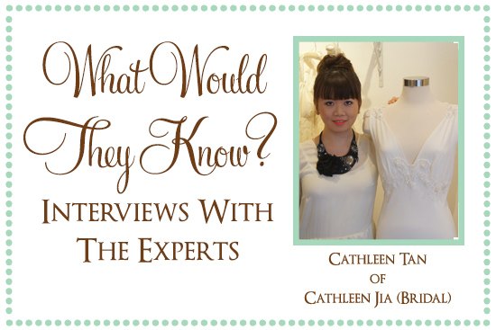 Cathleen Jia What Would They Know? Cathleen Tan of Cathleen Jia Bridal