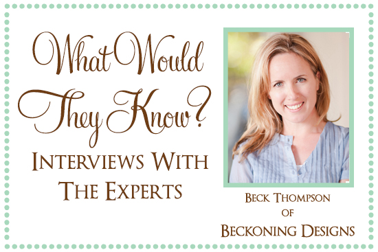 Beckoning Designs What Would They Know? Beck Thompson of Beckoning Designs