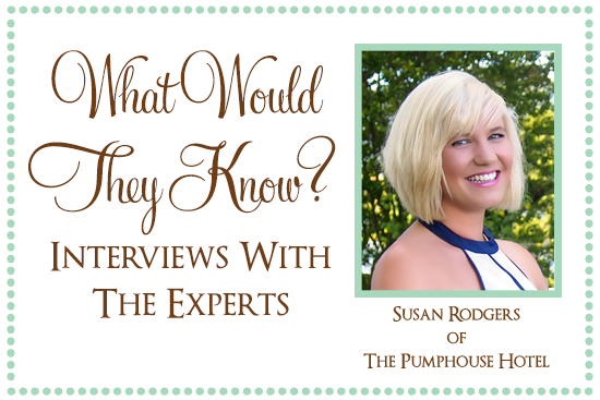 The Pumphouse Hotel What Would They Know? Susan Rodgers of The Pumphouse Hotel