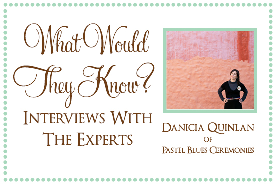 Pastel Blue Ceremonies What Would They Know? Danicia Quinlan of Pastel Blues Ceremonies