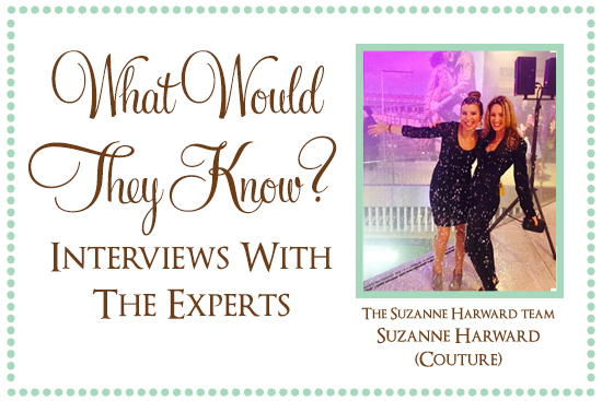 Suzanne Harward What Would They Know? Suzanne Harward of Suzanne Harward (Couture)