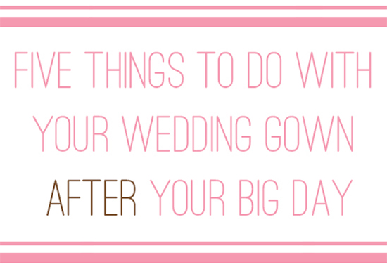 five things to do with your wedding gown after your wedding day Five Things To Do With Your Wedding Gown After Your Big Day