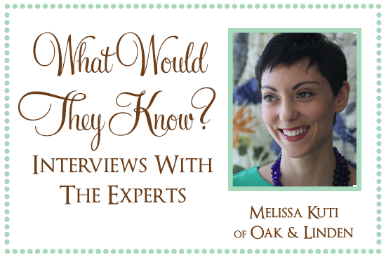 Melissa of Oak Linden What Would They Know? Melissa Kuti of Oak & Linden
