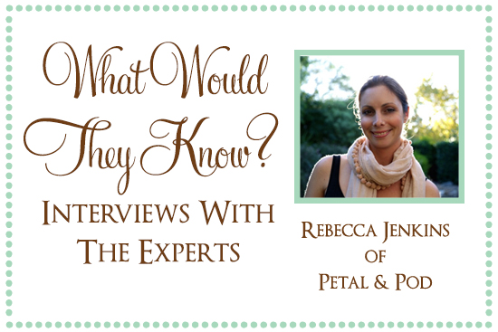 Petal Pod What Would They Know? Rebecca Jenkins of Petal & Pod